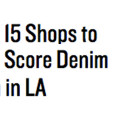 "Focus: ""15 Shops to Score Denim in LA"""